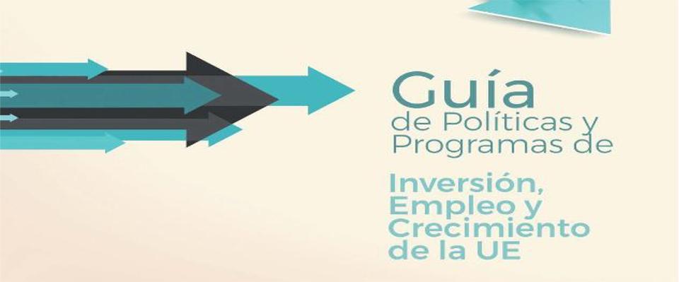 Guía de Políticas y Programas de inversión, empleo y crecimiento de la UE