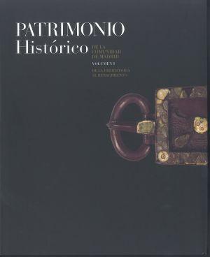 Patrimonio histórico de la Comunidad de Madrid. Volumen I