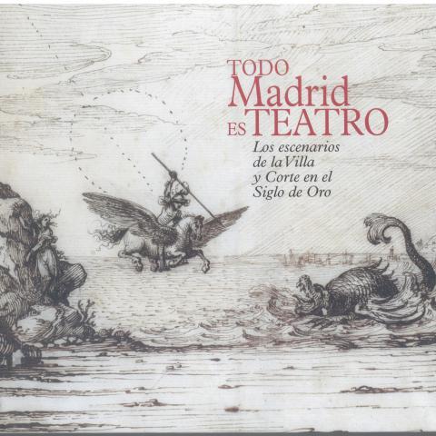 Todo Madrid es teatro. Los escenarios de la Villa y Corte en el siglo de Oro